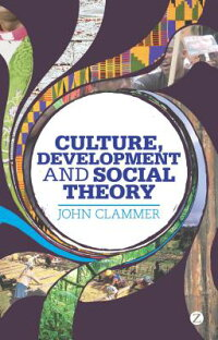 Culture,DevelopmentandSocialTheory:TowardsanIntegratedSocialDevelopment[JohnClammer]