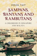 Sampans, Banyans and Rambutans: A Childhood in Singapore and Malaya