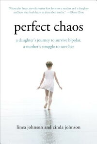 PerfectChaos:ADaughter'sJourneytoSurviveBipolar,aMother'sStruggletoSaveHer[LineaJohnson]