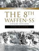 "The 8th Waffen-SS Cavalry Division ""Florian Geyer"": An Illustrated History"