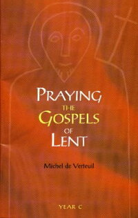 PrayingtheGospelsofLent:YearC[MicheldeVerte]