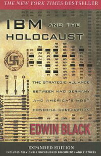 IBMandtheHolocaust:TheStrategicAllianceBetweenNaziGermanyandAmerica'sMostPowerfulCorpo