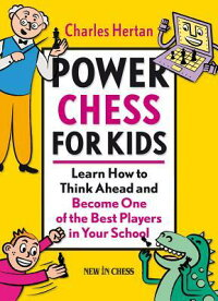 PowerChessforKids:LearnHowtoThinkAheadandBecomeOneoftheBestPlayersinYourSchool