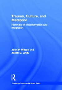 Trauma,Culture,andMetaphor:PathwaysofTransformationandIntegration[JohnP.Wilson]