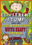Fizzlebert Stump and the Girl Who Lifted Quite Heavy Things