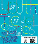 ★Youth Ticket Series Vol.2 BULLET TRAIN ONEMAN SHOW SUMMER LIVE HOUSE TOUR 2015 〜fanfare to you.〜渋谷公会…