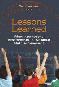 LessonsLearned:WhatInternationalAssessmentsTellUsaboutMathAchievement[TomLoveless]