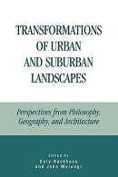 Transformations of Urban and Suburban Landscapes: Perspectives from Philosophy, Geography, and Archi