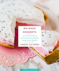 No-BakeDesserts:103EasyRecipesforNo-BakeCookies,Bars,andTreatsNO-BAKEDESSERTS[AddieGundry]