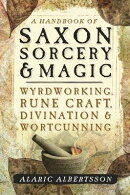 A Handbook of Saxon Sorcery & Magic: Wyrdworking, Rune Craft, Divination & Wortcunning