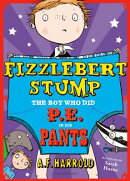 Fizzlebert Stump: The Boy Who Did P.E. in His Pants