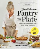 Yumuniverse Pantry to Plate: Improvise Meals You Love--From What You Have!--Plant-Packed, Gluten-Fre
