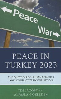 PeaceinTurkey2023:TheQuestionofHumanSecurityandConflictTransformation[TimJacoby]