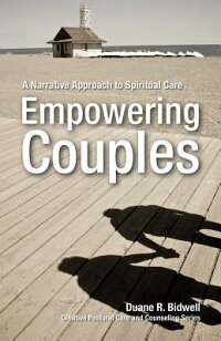 EmpoweringCouples:ANarrativeApproachtoSpiritualCare[DuaneBidwell]