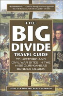 The Big Divide Travel Guide: Historic and Civil War Sites in the Missouri-Kansas