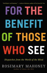 FortheBenefitofThoseWhoSee:DispatchesfromtheWorldoftheBlind[RosemaryMahoney]