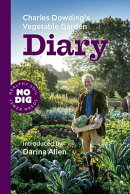 Charles Dowding's Vegetable Garden Diary: No Dig, Healthy Soil, Fewer Weeds, 2nd Edition
