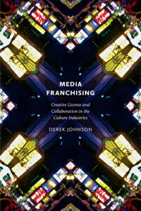 MediaFranchising:CreativeLicenseandCollaborationintheCultureIndustries[DerekJohnson]
