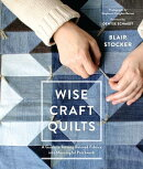 Wise Craft Quilts: A Guide to Turning Beloved Fabrics Into Meaningful Patchwork