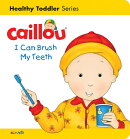 Caillou: I Can Brush My Teeth: Healthy Toddler