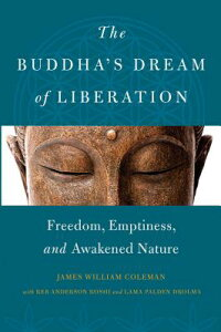 TheBuddha'sDreamofLiberation:Freedom,Emptiness,andAwakenedNatureBUDDHASDREAMOFLIBERATION[JamesWilliamColeman]
