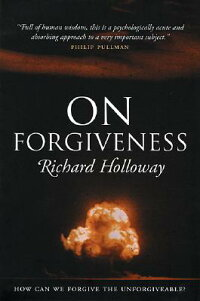 OnForgiveness:HowCanWeForgivetheUnforgiveable?[RichardHolloway]