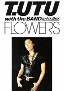 T.UTU with The Band in Fix Box FLOWERS