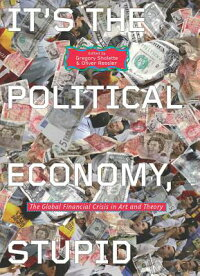 It'sthePoliticalEconomy,Stupid:TheGlobalFinancialCrisisinArtandTheory[GregorySholette]