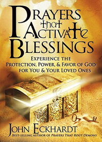 PrayersThatActivateBlessings:ExperiencetheProtection,Power&FavorofGodforYouandYourLo