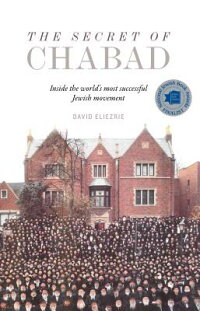 TheSecretofChabad:InsidetheWorld'sMostSuccessfulJewishMovement[DavidEliezrie]