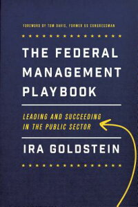 TheFederalManagementPlaybook:LeadingandSucceedinginthePublicSector[IraGoldstein]