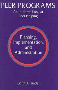 PeerPrograms:AnIn-DepthLookatPeerHelping-Planning,Implementation,andAdministration