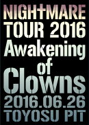 NIGHTMARE TOUR 2016 Awakening of Clowns 2016.06.26 TOYOSU PIT(初回生産限定盤)【Blu-ray】