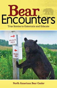 BearEncounters:TrueStoriestoEntertainandEducate[NorthAmericanBearCenter]