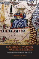 Sovereign Women in a Muslim Kingdom: The Sultanahs of Aceh, 1641-1699