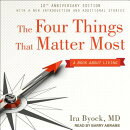 The Four Things That Matter Most 10th Anniversary Edition: A Book about Living