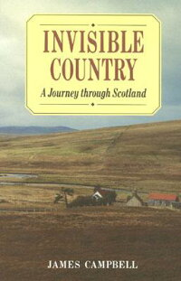 InvisibleCountry:AJourneyThroughScotland[JamesCampbell]