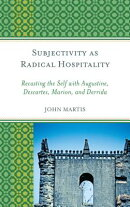 Subjectivity as Radical Hospitality: Recasting the Self with Augustine, Descartes, Marion, and Derri