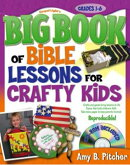Big Book of Bible Lessons for Crafty Kids: Grades 1-6 [With CDROM]