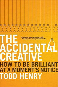 TheAccidentalCreative:HowtoBeBrilliantataMoment'sNotice
