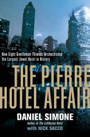 The Pierre Hotel Affair: How Eight Gentlemen Thieves Plundered $28 Million in the Largest Jewel Heis