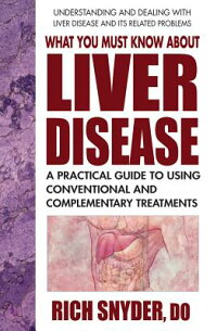 WhatYouMustKnowaboutLiverDisease:APracticalGuidetoUsingConventionalandComplementaryTr[RichSnyder]