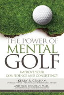 The Power of Mental Golf: Improve Your Confidence and Consistency