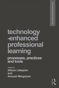 Technology-EnhancedProfessionalLearning:Processes,Practices,andTools[AllisonLittlejohn]