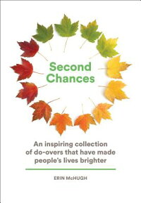 SecondChances:AnInspiringCollectionofDo-OversThatHaveMadePeople'sLivesBrighter[ErinMcHugh]