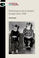 Performance Art in Eastern Europe Since 1960