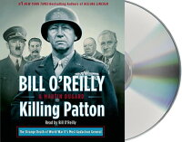 KillingPatton:TheStrangeDeathofWorldWarII'sMostAudaciousGeneral[BillO'Reilly]