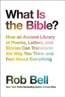 What Is the Bible?: How an Ancient Library of Poems, Letters, and Stories Can Transform the Way You