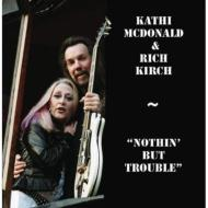 【輸入盤】NothinButTrouble[KathiMcdonald/RichKirch]
