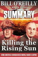 Summary: Killing the Rising Sun: How America Vanquished World War II Japan by Bill O' Reilly and Mar